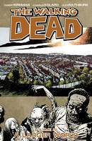 The Walking Dead: Volume 16: A Larger...