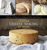 Artisan Cheese Making at Home:...