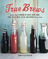 True Brews: How to Craft Fermented...