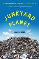 Junkyard Planet: Travels in the...