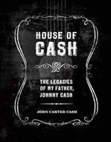 House of Cash: Unpublished Art, Photography, Poetry and Songs by the Man in Black
