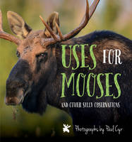 Uses for Mooses: And Other Silly...