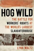 Hog Wild: The Battle for Workers'...