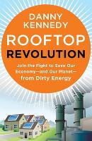 Rooftop Revolution: Join the Fight to Save Our Economy - and Our Planet - from Dirty Energy