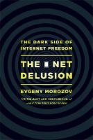 The Net Delusion: The Dark Side of...