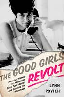 The Good Girls Revolt: How the Women...