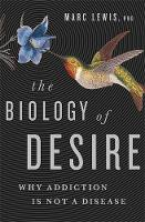 The Biology of Desire: Why Addiction...