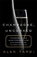 Champagne, Uncorked: The House of ...