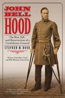 John Bell Hood: The Rise, Fall, and...