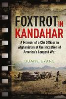 Foxtrot in Kandahar: A Memoir of a ...