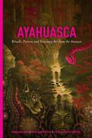 Ayahuasca: Rituals, Potions and...