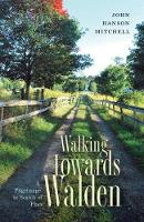 Walking Towards Walden: A Pilgrimage...