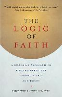 The Logic Of Faith: A Buddhist...