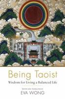 Being Taoist: Wisdom for Living a...