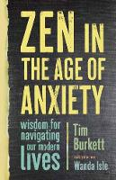 Zen in the Age of Anxiety: Wisdom for...
