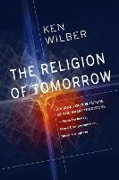 The Religion of Tomorrow: A Vision ...