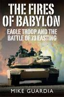 The Fires of Babylon: Eagle Troop and...