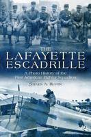The Lafayette Escadrille: A Photo...