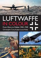 Luftwaffe in Colour: From Glory to...