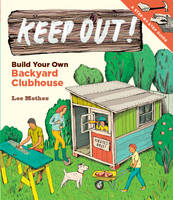 Keep Out!: Build Your Own Backyard...