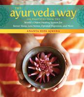 The Ayurveda Way: 108 Practices from...