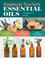 Stephanie Tourles's Essential Oils: A...