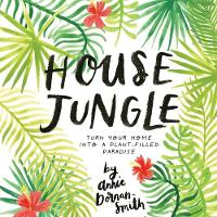 House Jungle: Turn Your Home into a...