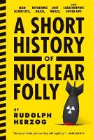 A Short History of Nuclear Folly: Mad...