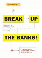 Break Up the Banks!: A Practical ...