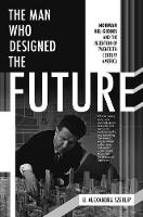 The Man Who Designed the Future:...