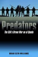Predators: The CIA's Drone War on Al...