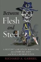 Between Flesh and Steel: A History of...