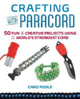 Crafting with Paracord: 50 Fun and...