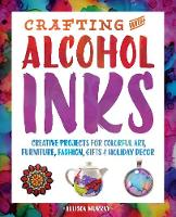 Crafting with Alcohol Inks: Creative...
