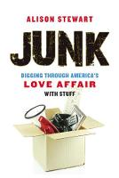 Junk: Digging Through America's Love...