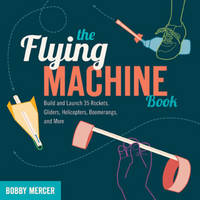 The Flying Machine Book: Build and...