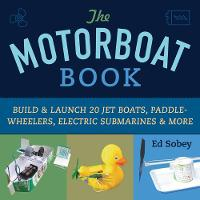 The Motorboat Book: Build & Launch 20...