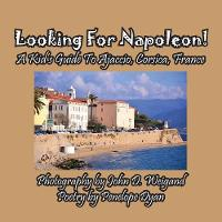 Looking for Napoleon! a Kid's Guide ...