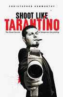 Shoot Like Tarantino: The Visual...