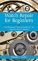 Watch Repair For Beginners: An...