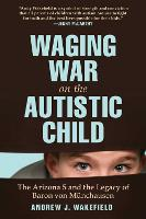 Waging War on the Autistic Child: The...