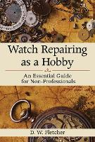 Watch Repairing as a Hobby: An...
