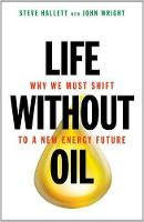 Life without Oil: Why We Must Shift ...