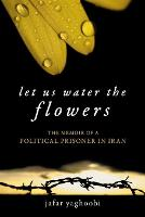 Let Us Water the Flowers: The Memoir...