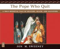 The Pope Who Quit: A True Medieval...