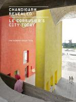 Chandigarh Revealed: Le Corbusier's...