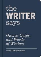 The Writer Says: Quotes, Quips, and...