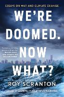 We're Doomed. Now What?: Essays on ...