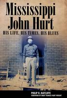 Mississippi John Hurt: His Life, His...