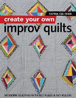 Create Your own Improv Quilts: Modern...
